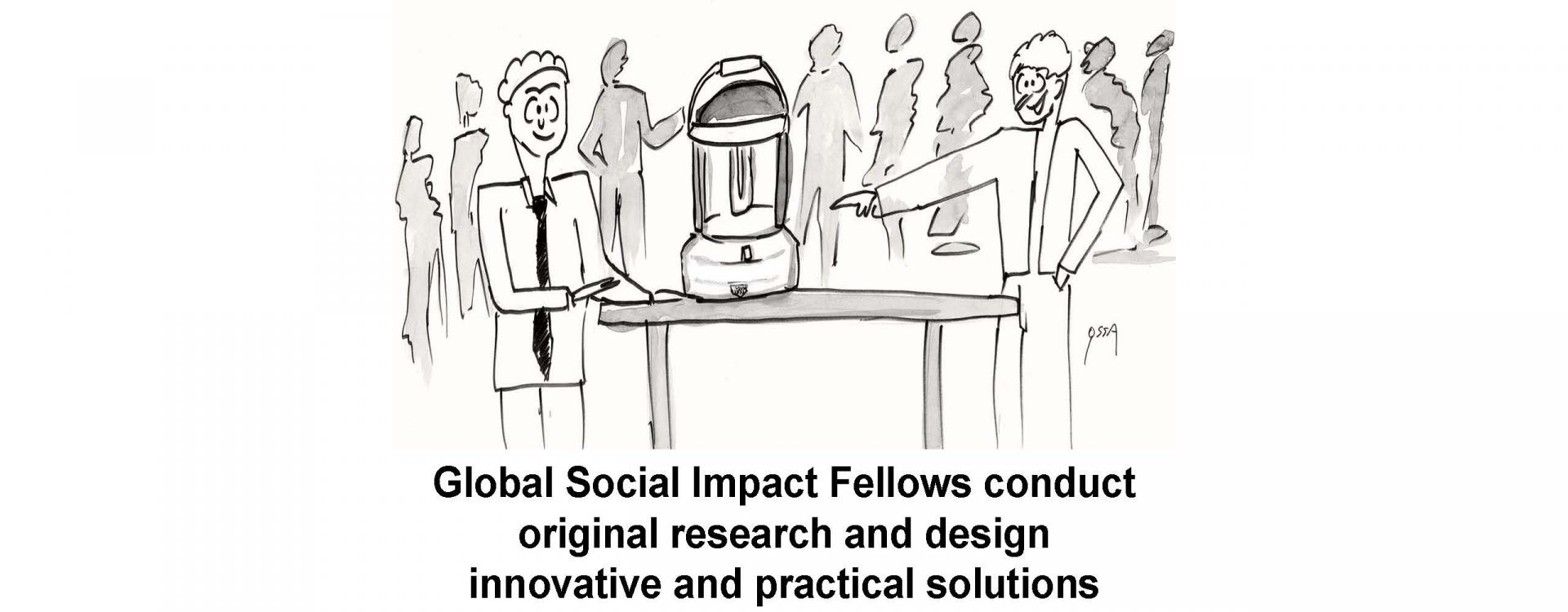 Global Social Impact Fellows conduct original research and design innovative and practical solutions
