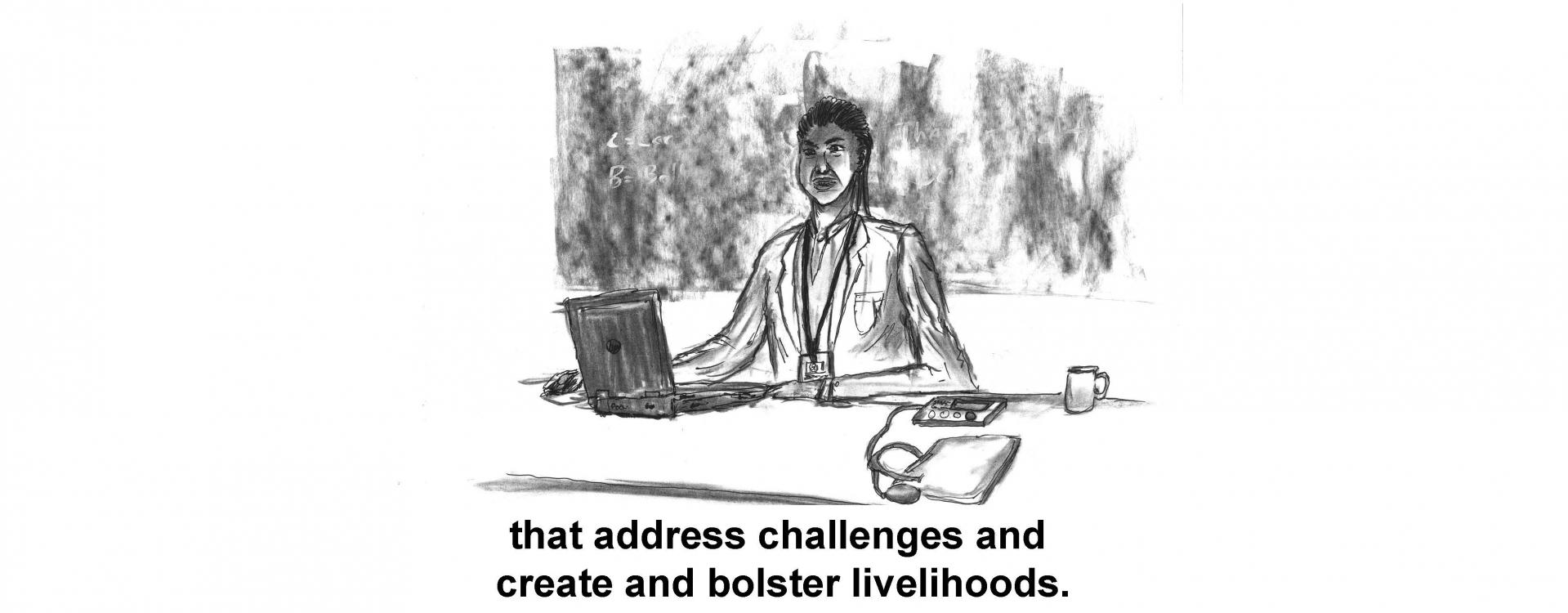 that address challenges and create and bolster livelihoods.