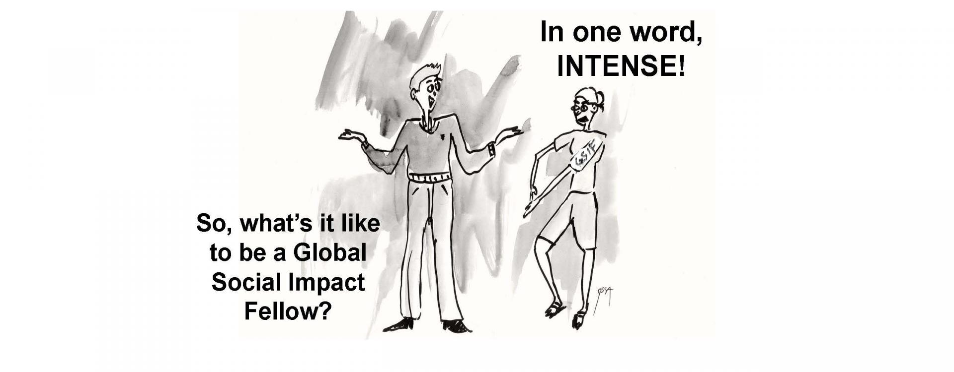 So whats it like to be a Global Social Impact Fellow? In one word, INTENSE!