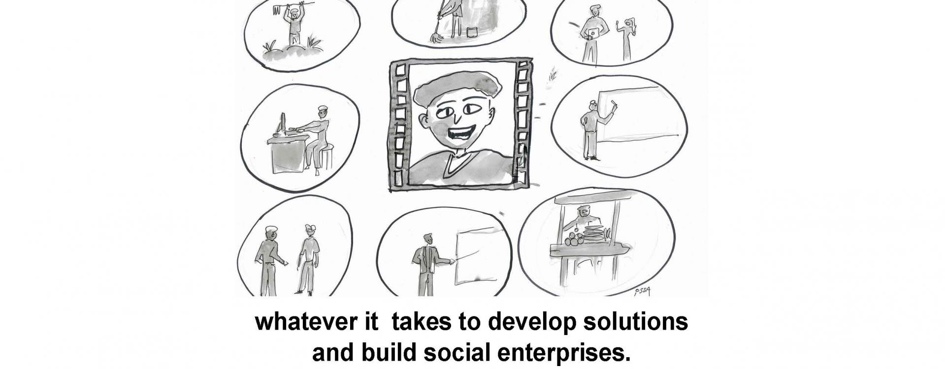 whatever it takes to develop solutions and build social enterprises.