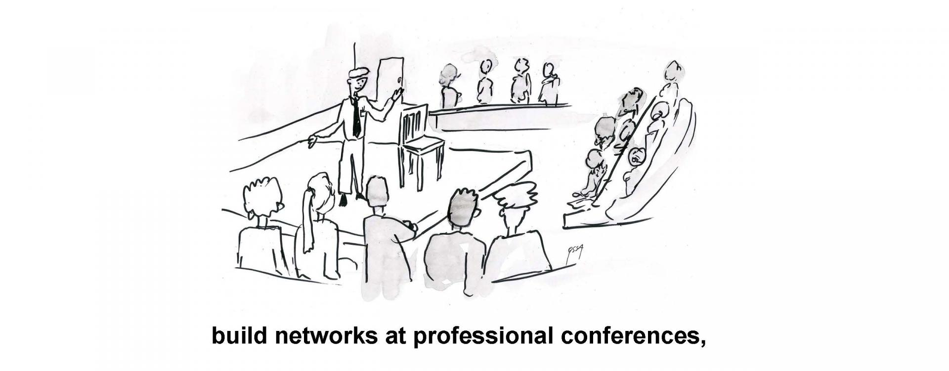 build networks at professional conferences,