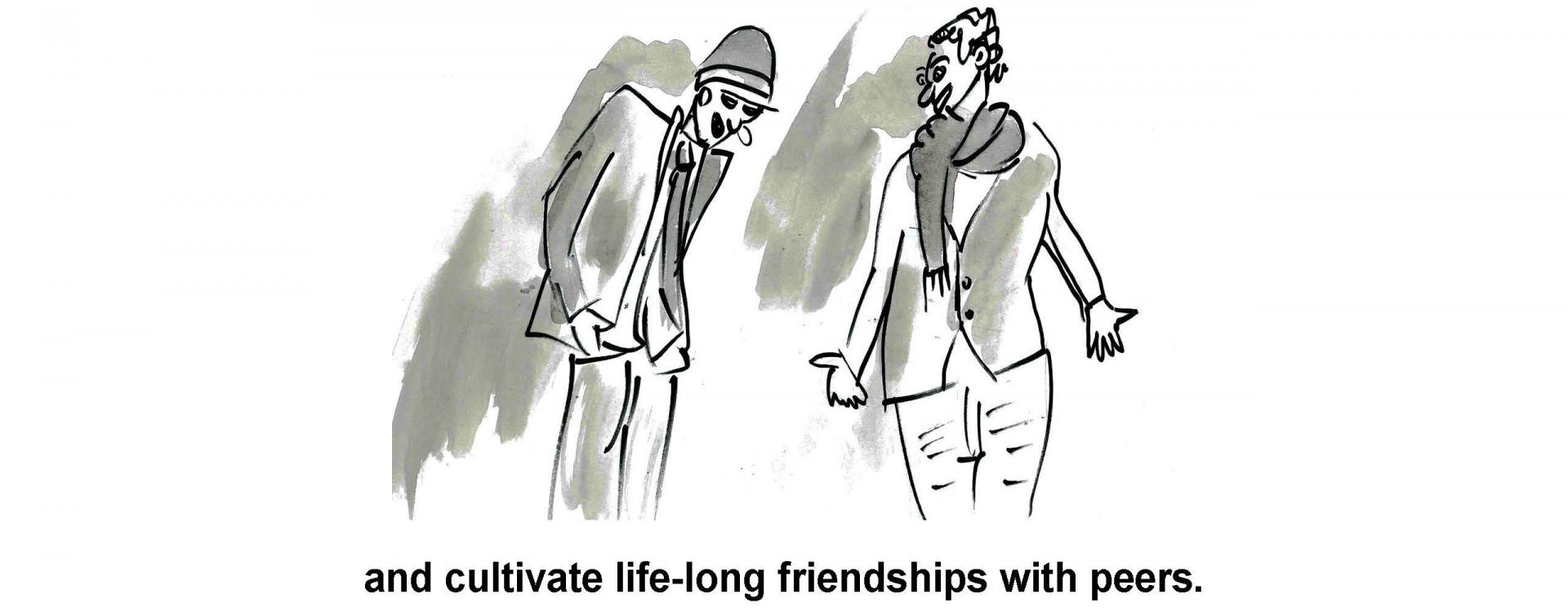 and cultivate life-long friendships with peers.