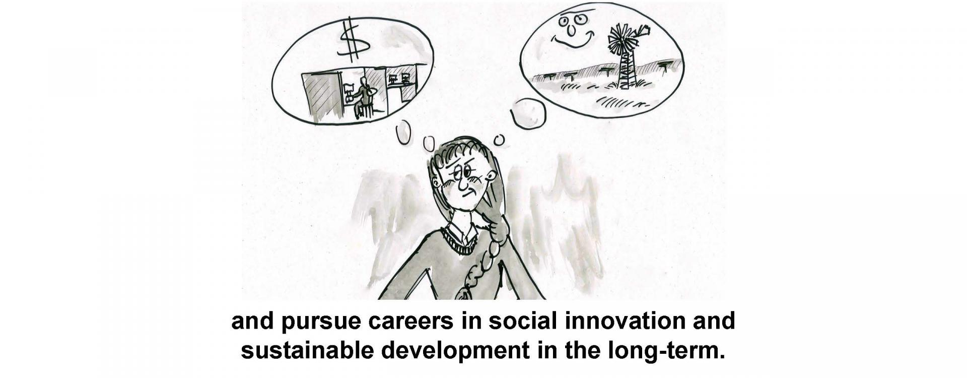 and pursue careers in social innovation and sustainable development in the long-term.