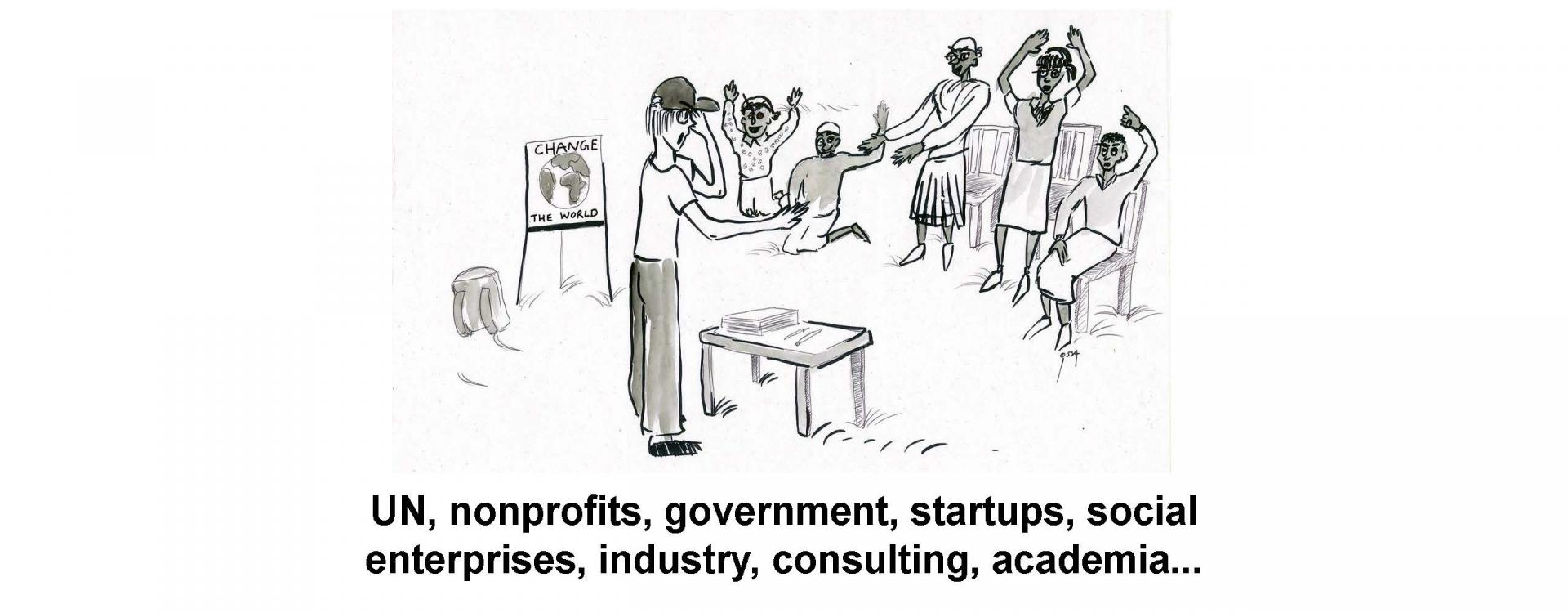 UN, nonprofits, government, startups, social enterprises, industry, consulting, academia...