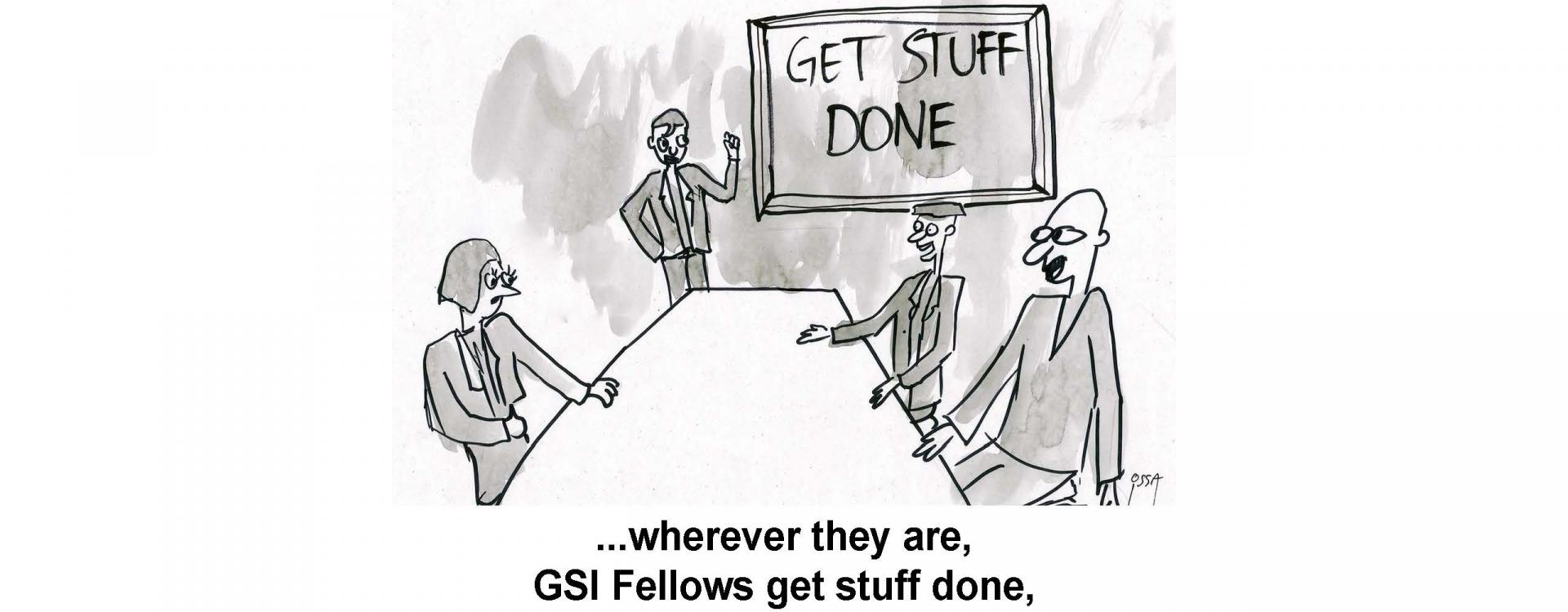 wherever they are, GSI Fellows get stuff done,