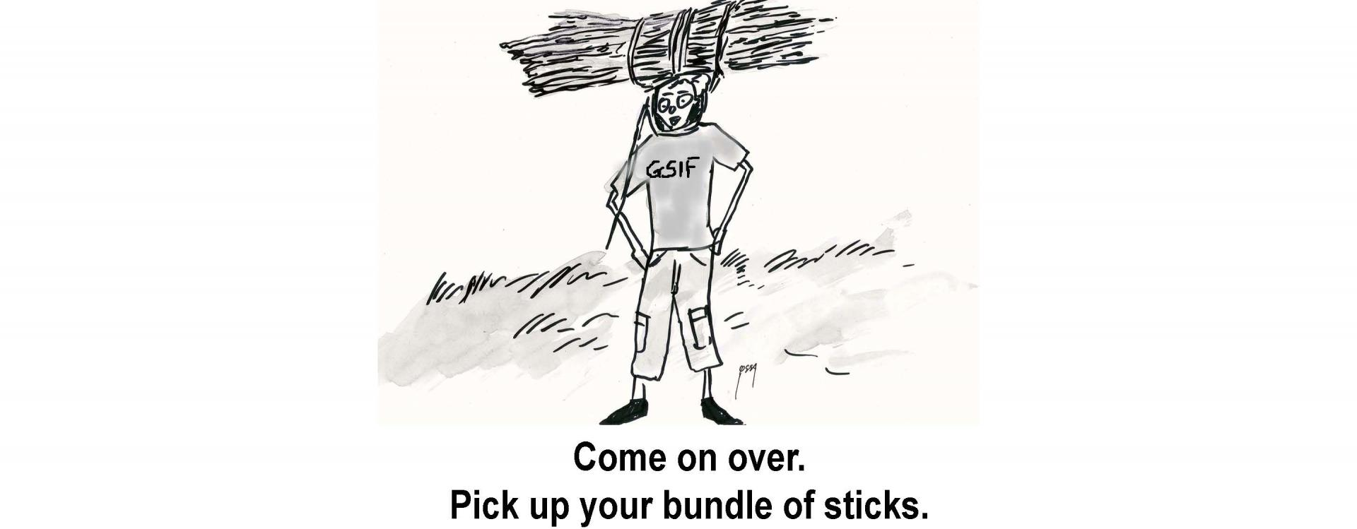 Come on over. Pick up your bundle of sticks.