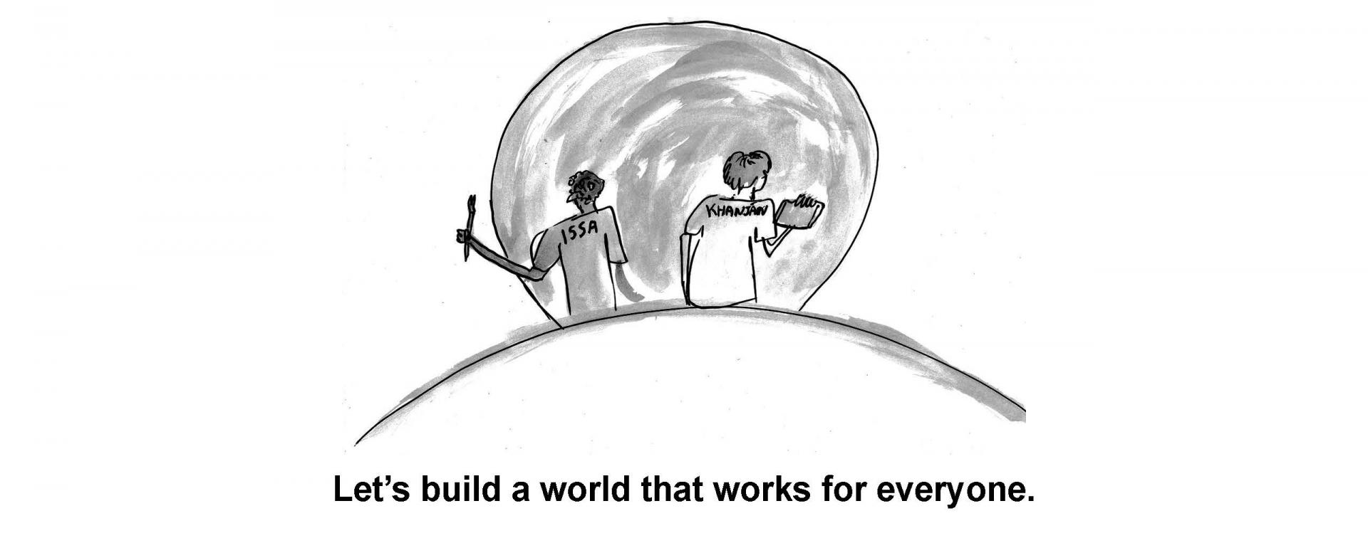 Lets build a world that works for everyone.