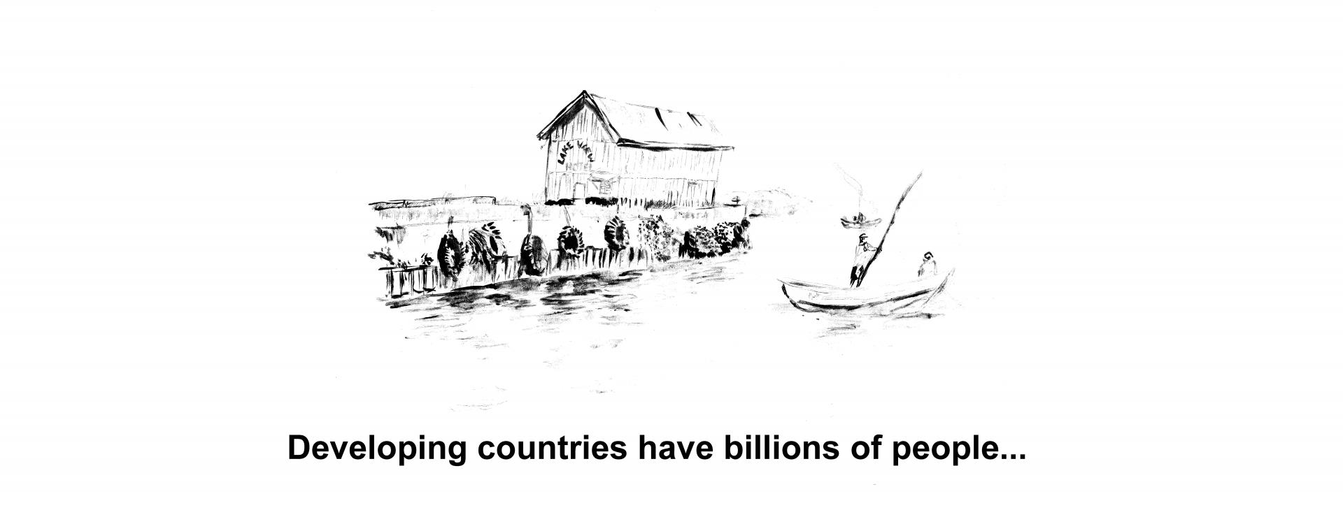 Developing countries have billions of people...