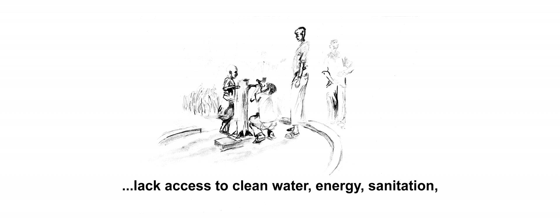 ...lack access to clean water, energy, sanitation,